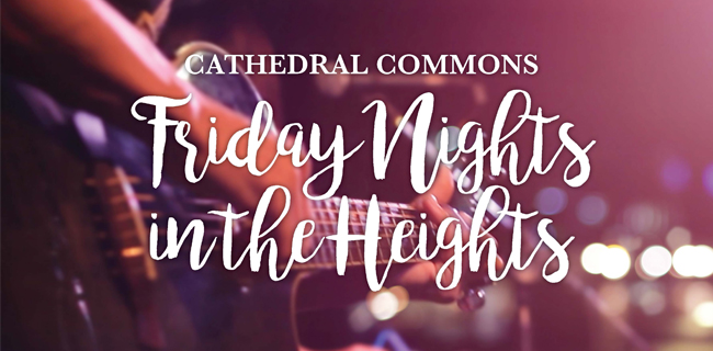 Friday Nights in the Heights Returns to Cathedral Commons